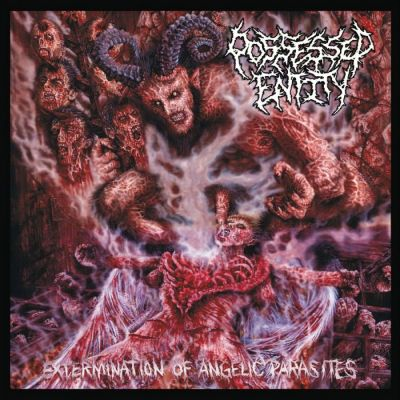 Possessed Entity - Extermination of Angelic Parasites