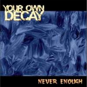 Your Own Decay - Never Enough