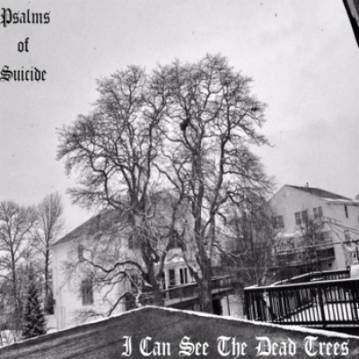 Psalms of Suicide - I Can See the Dead Trees