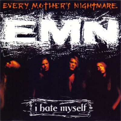 Every Mother's Nightmare - I Hate Myself