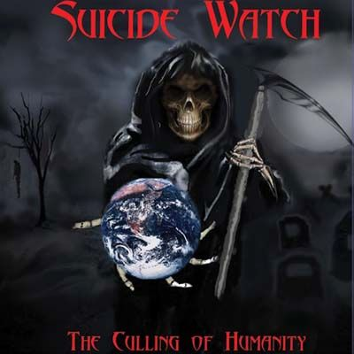 Suicide Watch - The Culling of Humanity
