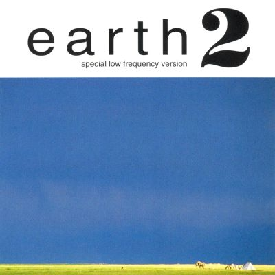 Earth - Earth 2: Special Low Frequency Version