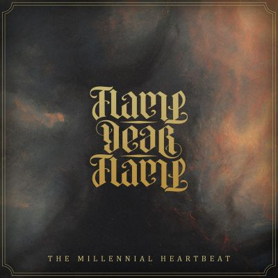 Flame, Dear Flame - The Millennial Heartbeat