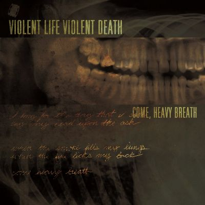 Violent Life Violent Death - Come, Heavy Breath