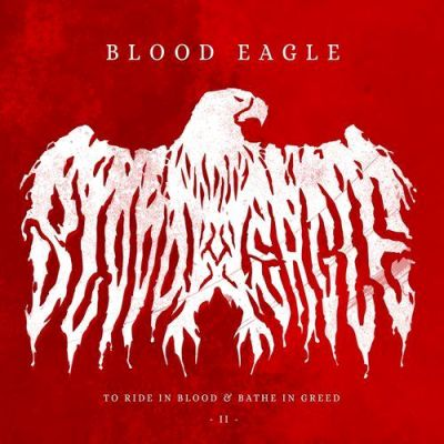 Blood Eagle - To Ride in Blood & Bathe in Greed II
