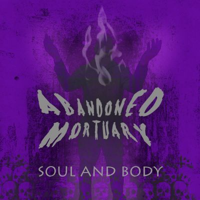 Abandoned Mortuary - Soul And Body