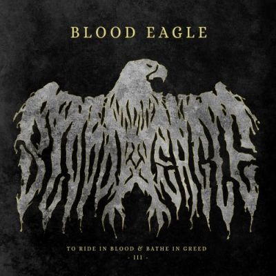 Blood Eagle - To Ride in Blood & Bathe in Greed III