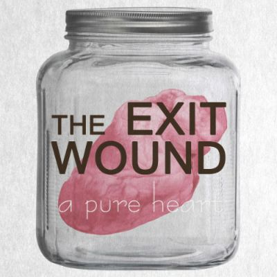 The Exit Wound - A Pure Heart