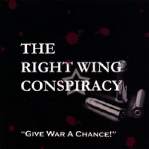 The Right Wing Conspiracy - Give War A Chance