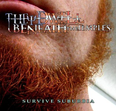 They Dwell Beneath The Temples - Survive Suburbia