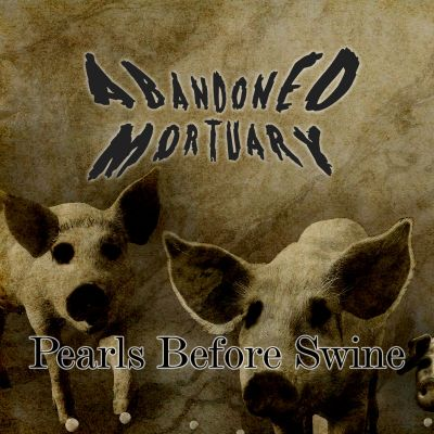 Abandoned Mortuary - Pearls Before Swine
