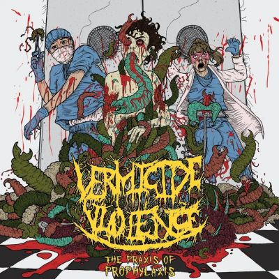 Vermicide Violence - The Praxis Of Prophylaxis
