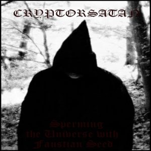 Cryptorsatan - Sperming the Universe With Faustian Seed cover art