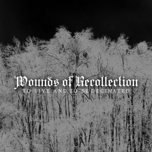 Wounds of Recollection - To Live and to be Decimated cover art