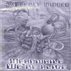 Feeble Minded - Meanwhile We're Alive cover art