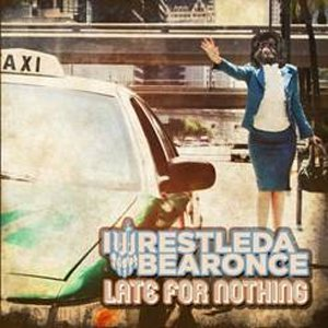 Iwrestledabearonce - Late for Nothing cover art