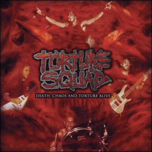 Torture Squad - Death, Chaos and Torture Alive cover art