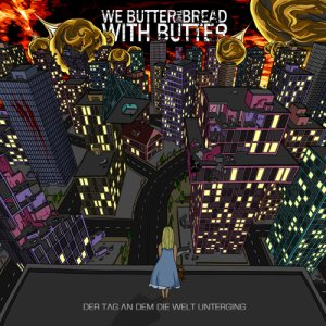 We Butter The Bread With Butter - Der Tag an dem die Welt Unterging cover art