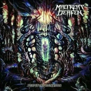 Maltreat Deafen - Perpetual Ruination cover art