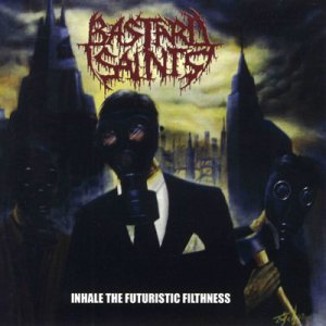 Bastard Saints - Inhale the Futuristic Filthness cover art
