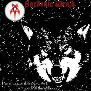 Sardonic Wrath - Pure Lycanthropic Art: a Triptych of the Wolfmoon cover art