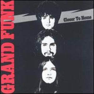 Grand Funk Railroad - Closer to Home