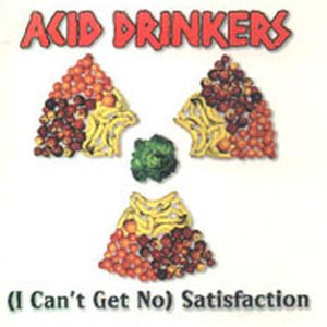 Acid Drinkers - (I Can't Get No) Satisfaction cover art