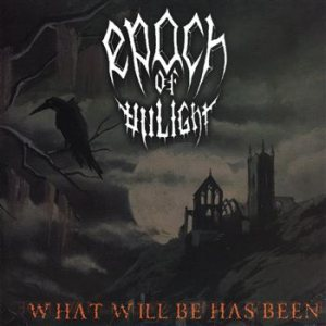 Epoch Of Unlight - What Will Be Has Been cover art