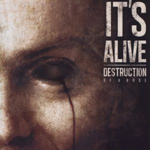 Destruction Of A Rose - It's Alive