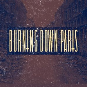 Burning Down Paris - Burning Down Paris cover art