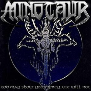 Minotaur - God May Show You Mercy...We Will Not