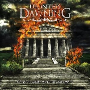 Upon This Dawning - On Your Glory We Build Our Empire cover art