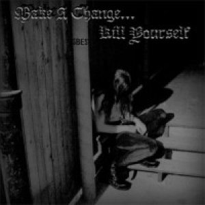 Make a Change... Kill Yourself - Make a Change... Kill Yourself cover art