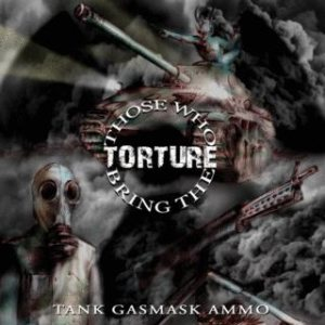 Those Who Bring the Torture - Tank Gasmask Ammo cover art
