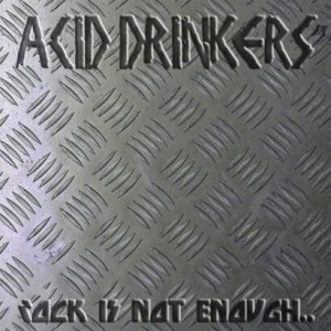 Acid Drinkers - Rock Is Not Enough, Give Me the Metal cover art