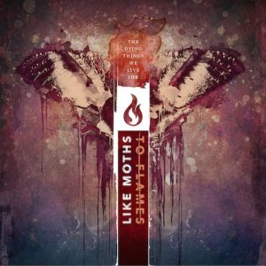 Like Moths to Flames - The Dying Things We Live For cover art