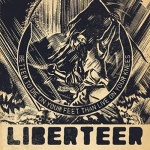 Liberteer - Better to Die on Your Feet Than Live on Your Knees cover art