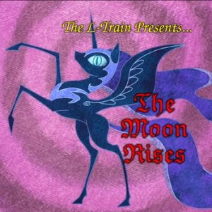 The L-Train - The Moon Rises (Ponyphonic cover) cover art