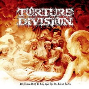 Torture Division - With Endless Wrath We Bring Upon Thee Our Infernal Torture cover art