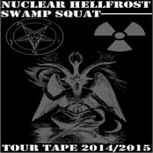 Swamp Squat / Nuclear Hellfrost - Tour Tape 2014/2015 cover art
