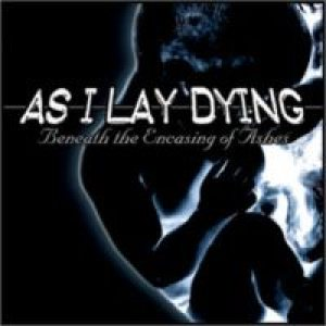 As I Lay Dying - Beneath the Encasing of Ashes cover art