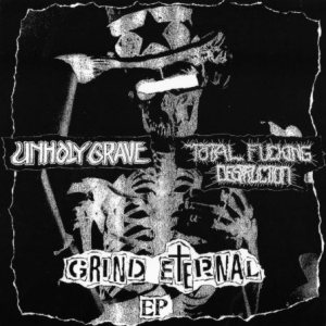 Unholy Grave / Total Fucking Destruction - Grind Eternal EP cover art