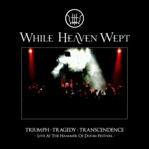 While Heaven Wept - Triumph: Tragedy: Transcendence (Live at the Hammer of Doom Festival) cover art