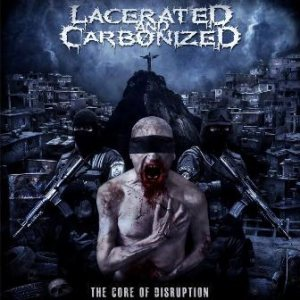 Lacerated and Carbonized - The Core of Disruption cover art