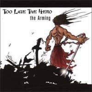Too Late the Hero - The Arming cover art