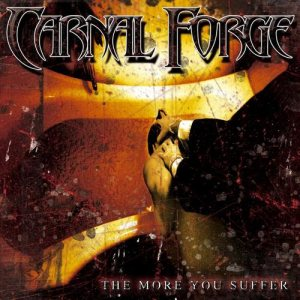 Carnal Forge - The More You Suffer cover art