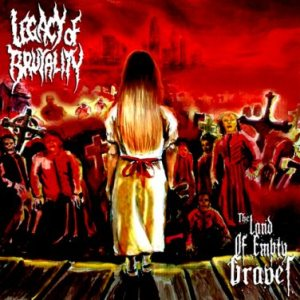 Legacy of Brutality - The Land of Empty Graves cover art