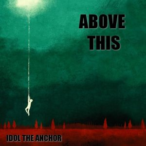 Above This - Idol the Anchor