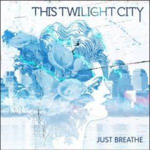 This Twilight City - Just Breathe cover art