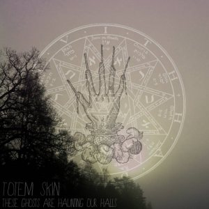 Totem Skin - These Ghosts Are Haunting Our Halls cover art
